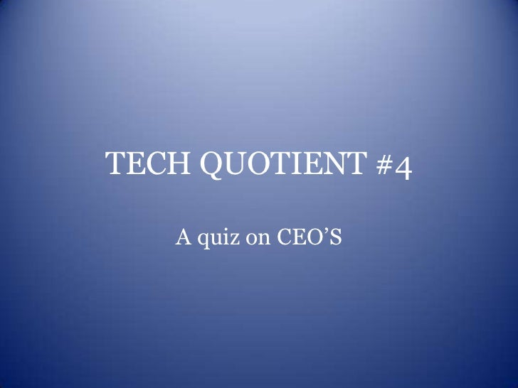 TECH QUOTIENT #4   A quiz on CEO'S