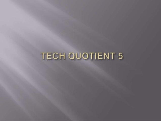 Tech quotient 5