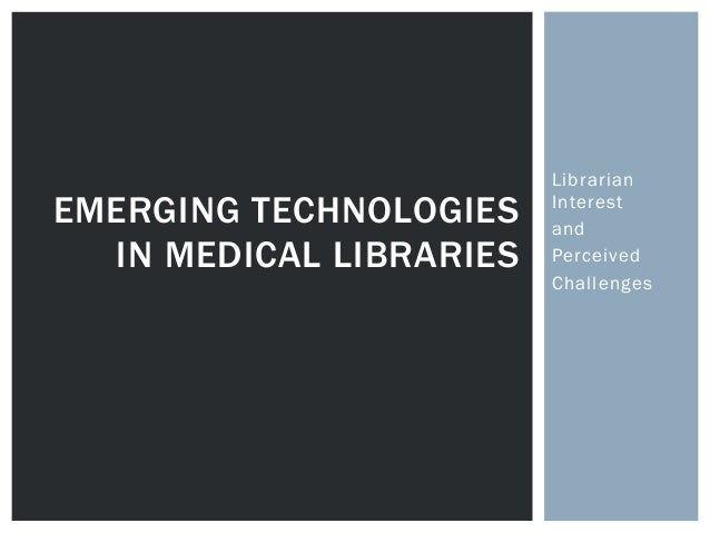 LibrarianEMERGING TECHNOLOGIES    Interest                         and  IN MEDICAL LIBRARIES   Perceived                  ...