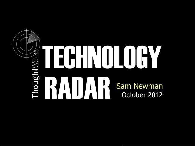 TECHNOLOGYRADAR Sam Newman       October 2012             @samnewman