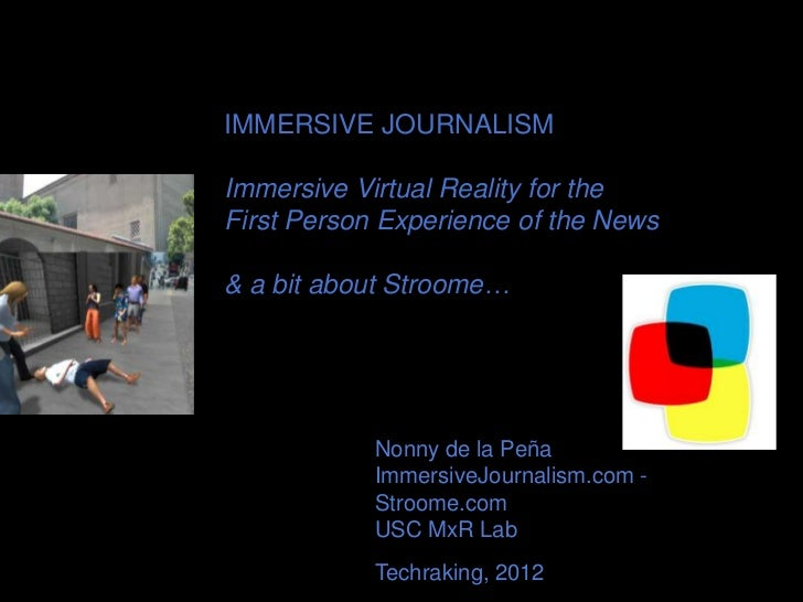 IMMERSIVE JOURNALISMImmersive Virtual Reality for theFirst Person Experience of the News& a bit about Stroome…            ...