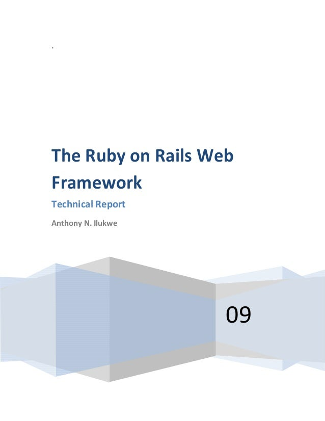 .09The Ruby on Rails WebFrameworkTechnical ReportAnthony N. Ilukwe