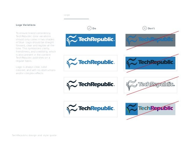 To ensure brand consistency, TechRepublic color variations should only come in two shades of blue. Logo should be straight...