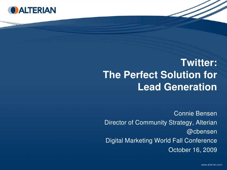 Twitter:The Perfect Solution for Lead Generation<br />Connie Bensen<br />Director of Community Strategy, Alterian<br />@cb...