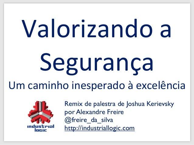 #1e5d91 Remix de palestra de Joshua Kerievsky por Alexandre Freire @freire_da_silva http://industriallogic.com Valorizando...