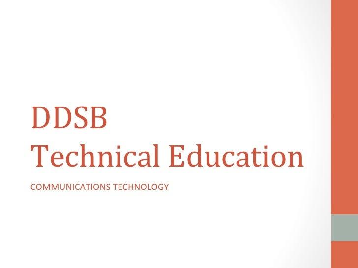 DDSB  Technical Education COMMUNICATIONS TECHNOLOGY