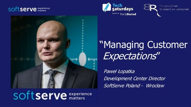 "Paweł Łopatka Development Center Director SoftServe Poland - Wrocław ""Managing Customer Expectations"""