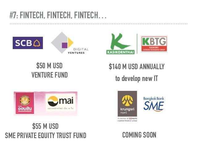 #7: FINTECH, FINTECH, FINTECH… $50 M USD VENTURE FUND $140 M USD ANNUALLY to develop new IT $55 M USD SME PRIVATE EQUITY...