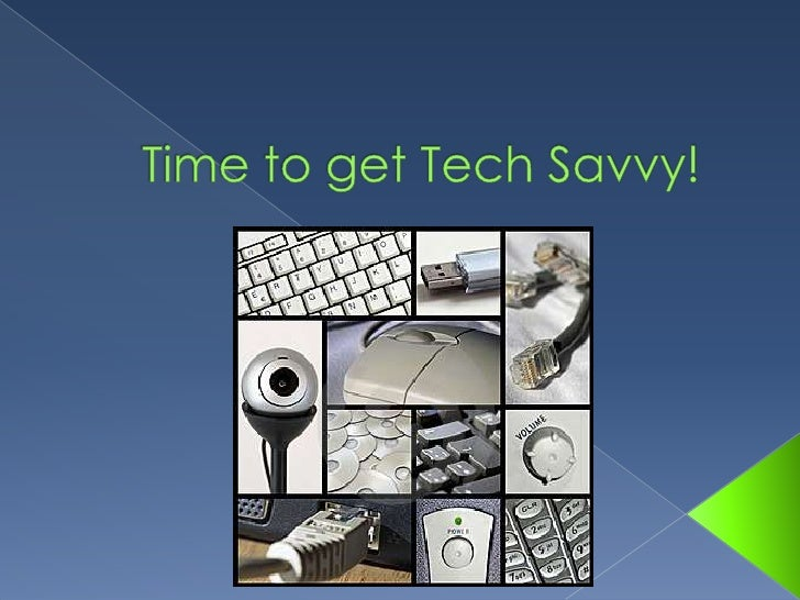 Time to get Tech Savvy! <br />