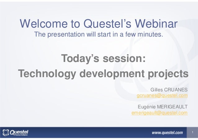 Today's session: Technology development projects 1 Welcome to Questel's Webinar The presentation will start in a few minut...