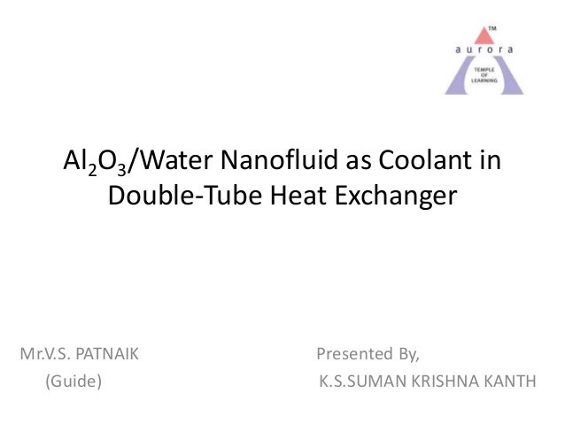 Al2O3/Water Nanofluid as Coolant in         Double-Tube Heat ExchangerMr.V.S. PATNAIK          Presented By,   (Guide)    ...