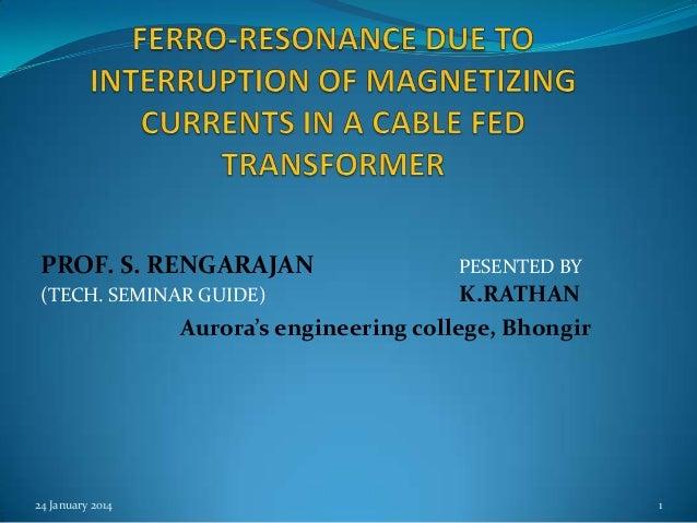 PROF. S. RENGARAJAN  PESENTED BY  K.RATHAN Aurora's engineering college, Bhongir  (TECH. SEMINAR GUIDE)  24 January 2014  ...