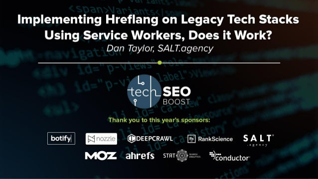 Dan Taylor | @TaylorDanRW | #TechSEOBoost Implementing Hreflang on Legacy Tech Stacks Using Service Workers, Does it Work?...