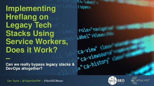 TechSEO Boost 2018: Implementing Hreflang on Legacy Tech Stacks Using Service Workers, Does it Work? Slide 2