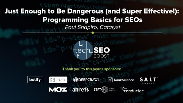 Paul Shapiro | @fighto | #TechSEOBoost Just Enough to Be Dangerous – Programming Basics for SEOs