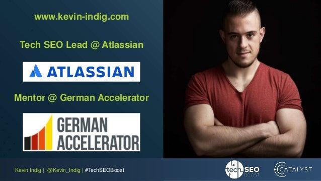 Kevin Indig | @Kevin_Indig | #TechSEOBoost www.kevin-indig.com Tech SEO Lead @ Atlassian Mentor @ German Accelerator
