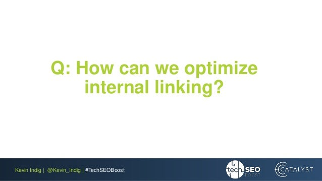 Kevin Indig | @Kevin_Indig | #TechSEOBoost Q: How can we optimize internal linking?