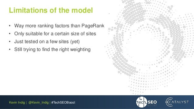 Kevin Indig | @Kevin_Indig | #TechSEOBoost Limitations of the model • Way more ranking factors than PageRank • Only suitab...