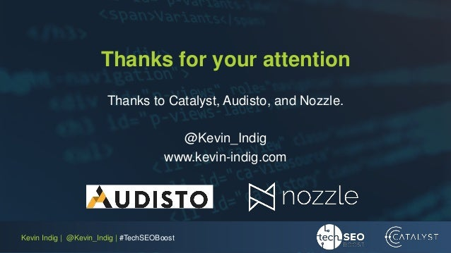 Kevin Indig | @Kevin_Indig | #TechSEOBoost Thanks for your attention Thanks to Catalyst, Audisto, and Nozzle. @Kevin_Indig...