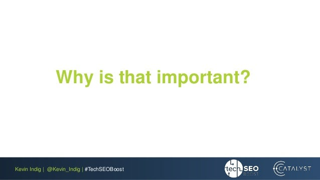 Kevin Indig | @Kevin_Indig | #TechSEOBoost Why is that important?