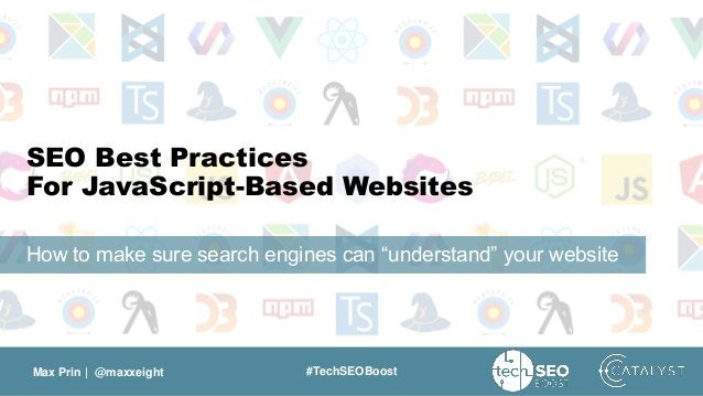 """Max Prin   @maxxeight #TechSEOBoost SEO Best Practices For JavaScript-Based Websites How to make sure search engines can """"..."""