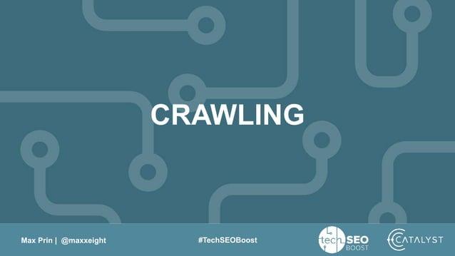 Max Prin   @maxxeight #TechSEOBoost CRAWLING