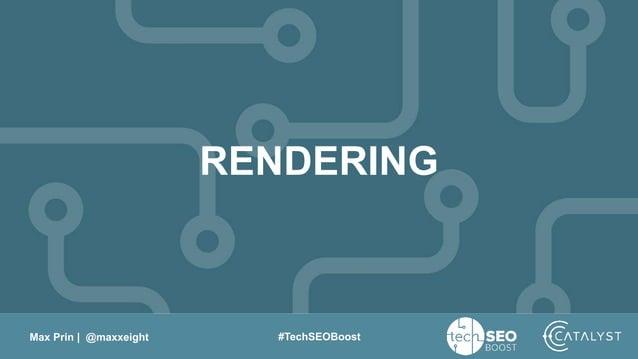 Max Prin   @maxxeight #TechSEOBoost RENDERING