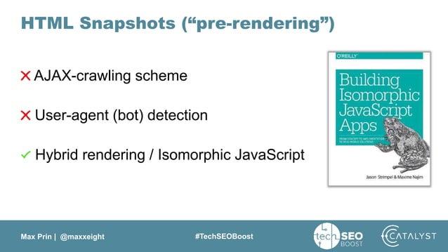 "Max Prin   @maxxeight #TechSEOBoost HTML Snapshots (""pre-rendering"") AJAX-crawling scheme User-agent (bot) detection Hybri..."