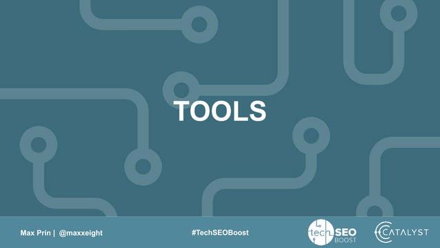 Max Prin   @maxxeight #TechSEOBoost TOOLS