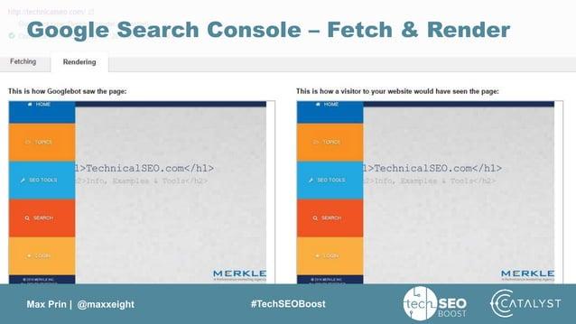 Max Prin   @maxxeight #TechSEOBoost Google Search Console – Fetch & Render