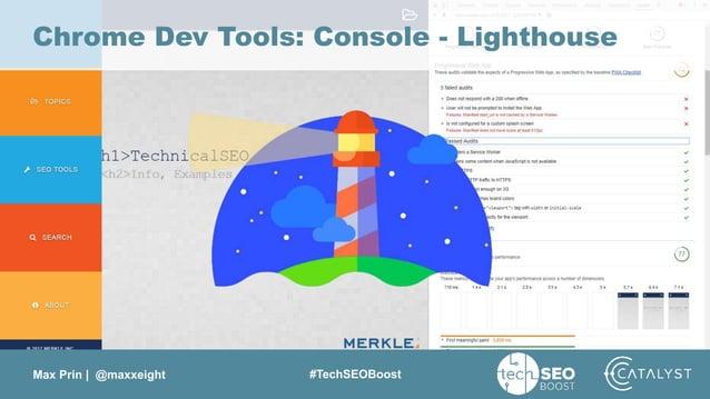 Max Prin   @maxxeight #TechSEOBoost Chrome Dev Tools: Console - Lighthouse