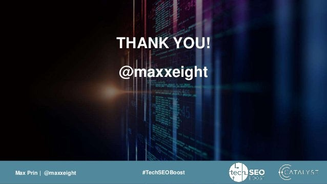 Max Prin   @maxxeight #TechSEOBoost THANK YOU! @maxxeight
