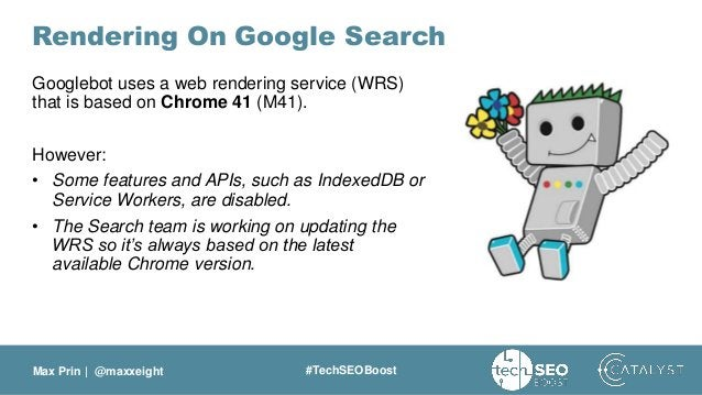 Max Prin   @maxxeight #TechSEOBoost Rendering On Google Search Googlebot uses a web rendering service (WRS) that is based ...