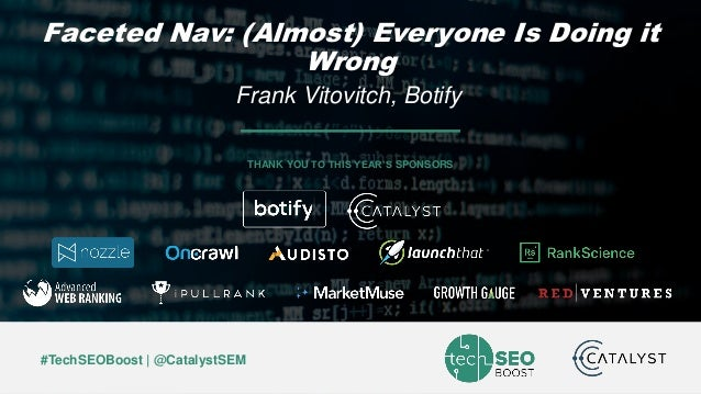 Frank Vitovitch | @FrankieVSEO | #TechSEOBoost #TechSEOBoost | @CatalystSEM THANK YOU TO THIS YEAR'S SPONSORS Faceted Nav:...
