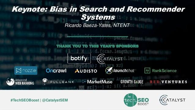 Ricardo Baeza-Yates © | @polarbearby | #TechSEOBoost #TechSEOBoost | @CatalystSEM THANK YOU TO THIS YEAR'S SPONSORS Keynot...