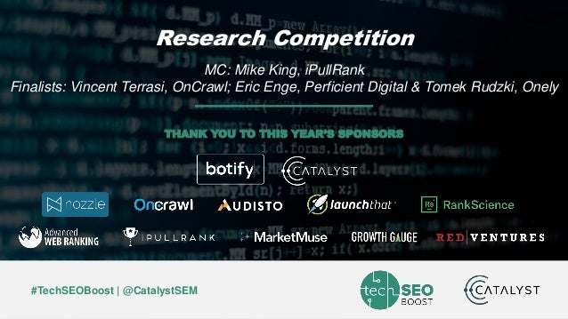 Mike King | @iPullRank | #TechSEOBoost #TechSEOBoost | @CatalystSEM THANK YOU TO THIS YEAR'S SPONSORS Research Competition...