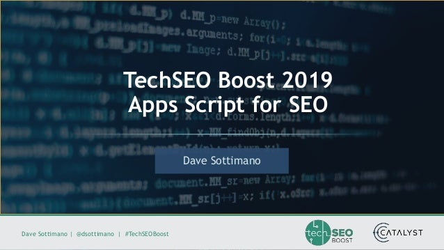 Dave Sottimano | @dsottimano | #TechSEOBoost Dave Sottimano TechSEO Boost 2019 Apps Script for SEO