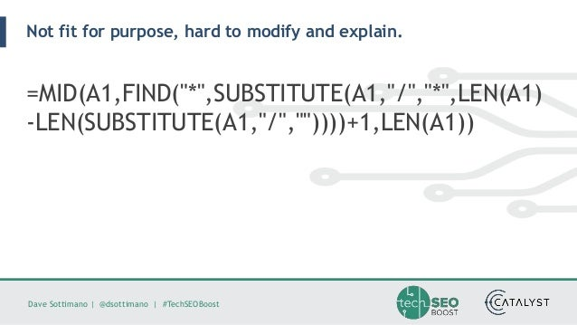 """Dave Sottimano   @dsottimano   #TechSEOBoost Not fit for purpose, hard to modify and explain. =MID(A1,FIND(""""*"""",SUBSTITUTE(..."""