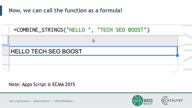 Dave Sottimano   @dsottimano   #TechSEOBoost Now, we can call the function as a formula! Note: Apps Script is ECMA 2015