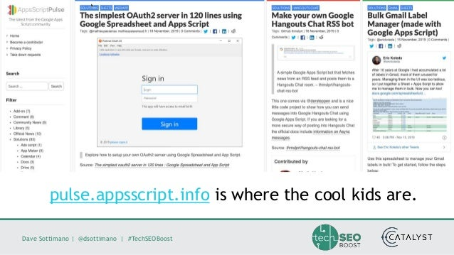Dave Sottimano   @dsottimano   #TechSEOBoost pulse.appsscript.info is where the cool kids are.