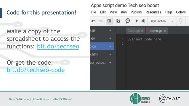 Dave Sottimano   @dsottimano   #TechSEOBoost Code for this presentation! Make a copy of the spreadsheet to access the func...