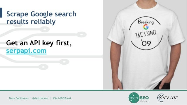 Dave Sottimano   @dsottimano   #TechSEOBoost Scrape Google search results reliably Get an API key first, serpapi.com