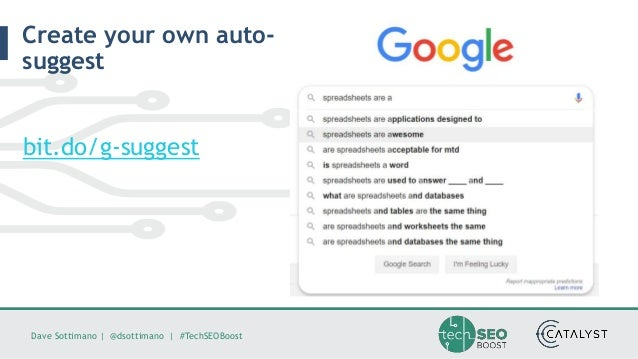 Dave Sottimano   @dsottimano   #TechSEOBoost Create your own auto- suggest bit.do/g-suggest