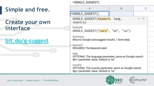 Dave Sottimano   @dsottimano   #TechSEOBoost Simple and free. Create your own interface bit.do/g-suggest
