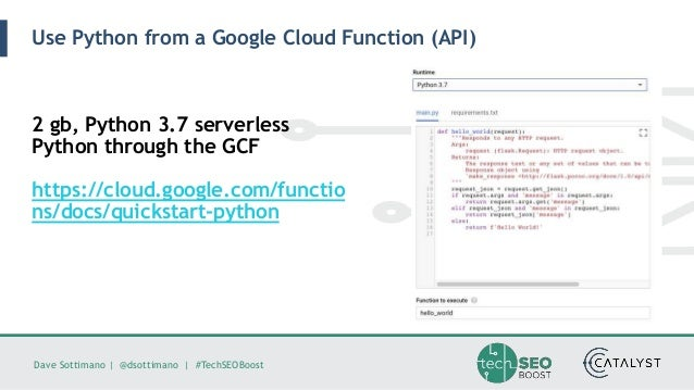 Dave Sottimano   @dsottimano   #TechSEOBoost Use Python from a Google Cloud Function (API) 2 gb, Python 3.7 serverless Pyt...
