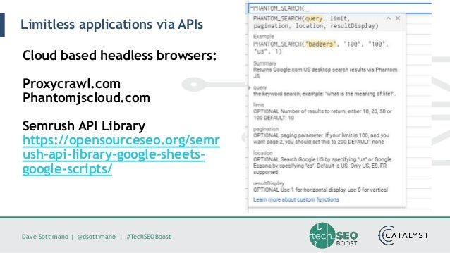 Dave Sottimano   @dsottimano   #TechSEOBoost Limitless applications via APIs Cloud based headless browsers: Proxycrawl.com...