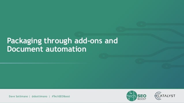 Dave Sottimano   @dsottimano   #TechSEOBoost Packaging through add-ons and Document automation