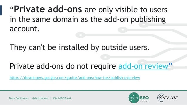 """Dave Sottimano   @dsottimano   #TechSEOBoost """"Private add-ons are only visible to users in the same domain as the add-on p..."""
