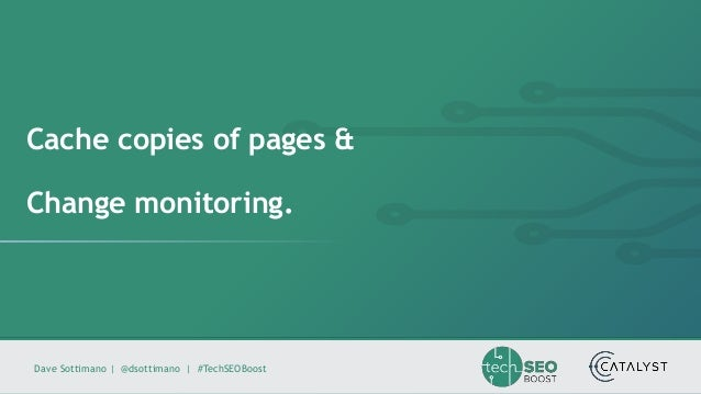 Dave Sottimano   @dsottimano   #TechSEOBoost Cache copies of pages & Change monitoring.