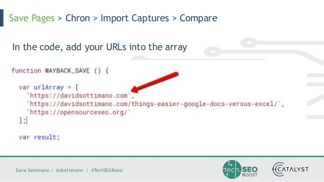 Dave Sottimano   @dsottimano   #TechSEOBoost Save Pages > Chron > Import Captures > Compare In the code, add your URLs int...